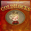 Goldilocks – A Twisted Fairytale