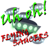 Uh Oh! Flying Saucers!